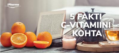 5 FAKTI C-VITAMIINI KOHTA