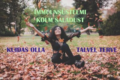 IMMUUNSÜSTEEMI KOLM SALADUST - KUIDAS OLLA TALVEL TERVE